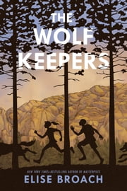 The Wolf Keepers ebook by Elise Broach,Alice Ratterree