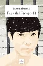 Fuga dal campo 14 eBook by Blaine Harden