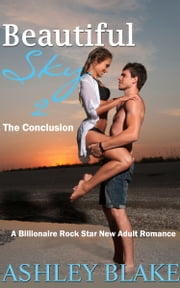 Beautiful Sky 2: The Conclusion - A Billionaire Rock Star New Adult Romance ebook by Ashley Blake