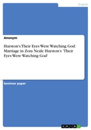 Hurston's Their Eyes Were Watching God: Marriage in Zora Neale Hurston's 'Their Eyes Were Watching God' ebook by Anonymous