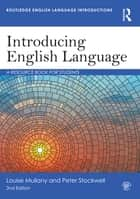 Introducing English Language - A Resource Book for Students ebook by Louise Mullany, Peter Stockwell