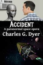 Accident: A paranormal space opera ebook by Charles G. Dyer