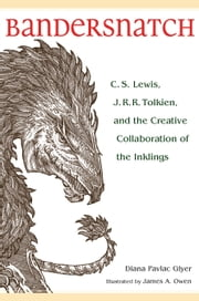 Bandersnatch - C. S. Lewis, J. R. R. Tolkien, and the Creative Collaboration of the Inklings ebook by Diana Pavlac Glyer