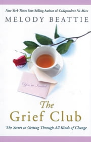 The Grief Club - The Secret to Getting Through All Kinds of Change ebook by Melody Beattie