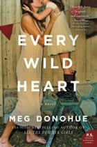 Every Wild Heart - A Novel ebook by Meg Donohue