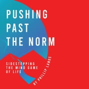 Pushing Past The Norm - Sidestepping The Mindgame Of Life audiobook by Phillip Lanos
