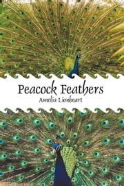 Peacock Feathers ebook by Amelia Lionheart