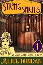 Strong Spirits (A Daisy Gumm Majesty Mystery, Book 1) - Historical Mystery ebook by Alice Duncan