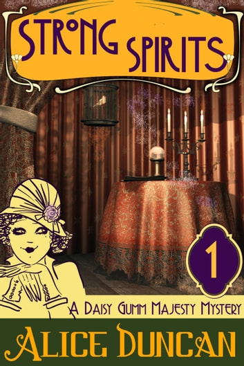 Strong Spirits (A Daisy Gumm Majesty Mystery, Book 1) - Historical Cozy Mystery ebook by Alice Duncan