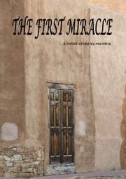 The First Miracle ebook by Mun Boy