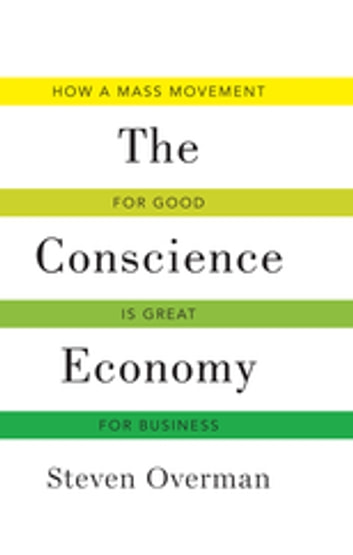 Conscience Economy - How a Mass Movement for Good is Great for Business ebook by Steven S. Overman