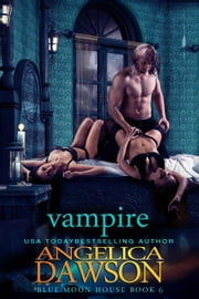 Blue Moon House: Vampire - Blue Moon House, #6 ebook by Angelica Dawson