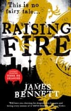 Raising Fire ebook by James Bennett