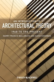 An Introduction to Architectural Theory - 1968 to the Present ebook by Harry Francis Mallgrave,David J. Goodman