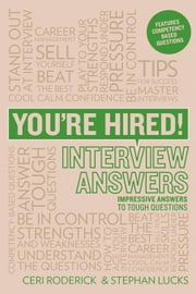 You're Hired! Interview Answers: Brilliant Answers to Tough Interview Questions ebook by Roderick, Ceri