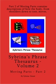 Sybrina's Phrase Thesaurus: Volume 2 - Moving Parts - Part 2 ebook by Sybrina Durant