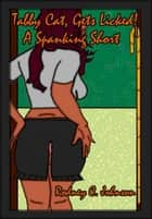 Tabby Cat, Gets Licked! A Spanking Short ebook by Rodney C. Johnson