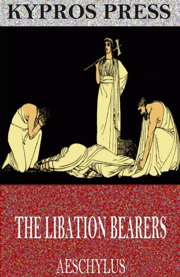The Libation Bearers ebook by Aeschylus