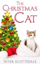 The Christmas Cat - The Christmas Cat Tails, #1 ebook by Peter Scottsdale