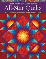 All-Star Quilts - 10 Strip-Pieced Lone Star Sparklers ebook by Helen Frost,Blanche Young