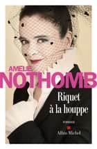Riquet à la houppe eBook by Amélie Nothomb
