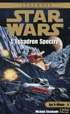 Star Wars - Les X-Wings - tome 5 : L'escadron spectre ebook by Aaron ALLSTON, Rosalie GUILLAUME, Patrice DUVIC,...