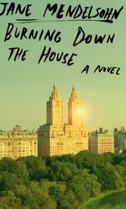 Burning Down the House - A novel ebook by Jane Mendelsohn