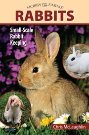 Hobby Farms: Rabbits - Small-Scale Rabbit Keeping ebook by Chris McLaughlin