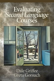 Evaluating Second Language Courses ebook by Dale Griffee,Greta Gorsuch