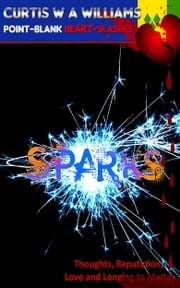 SPARKS: Thoughts, Reputation, Love, and Longing to Matter ebook by Curtis W A Williams