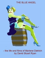 The Blue Angel: the life and films of Marlene Dietrich ebook by David Stuart Ryan