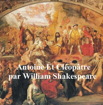 Antoine et Cleopatre, Antony and Cleopatra in French ebook by William Shakespeare