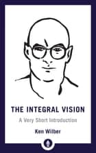 The Integral Vision - A Very Short Introduction ebook by