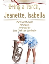 Bring a Torch, Jeanette, Isabella Pure Sheet Music for Piano, Arranged by Lars Christian Lundholm ebook by Lars Christian Lundholm