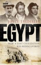 Egypt - How A Lost Civilisation Was Rediscovered ebook by Joyce Tyldesley