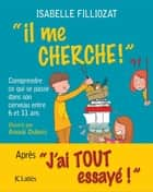 Il me cherche ! eBook by Isabelle Filliozat