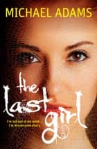 The Last Girl ebook by Michael Adams