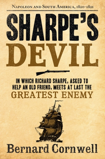 Sharpe's Devil: Napoleon and South America, 1820–1821 (The Sharpe Series, Book 21) ebook by Bernard Cornwell