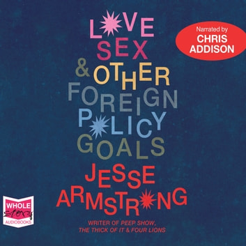 Love, Sex and Other Foreign Policy Goals audiobook by Jesse Armstrong