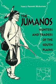 The Jumanos - Hunters and Traders of the South Plains ebook by Nancy Parrott Hickerson