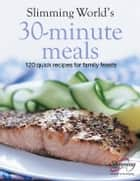 Slimming World 30-Minute Meals ebook by Slimming World
