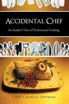 Accidental Chef ebook by Chef Charles Oppman