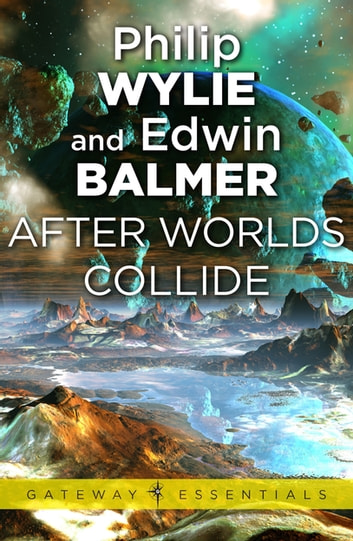 After Worlds Collide ebook by Philip Wylie,Edwin Balmer