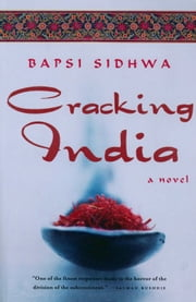 Cracking India: A Novel - A Novel ebook by Bapsi Sidhwa