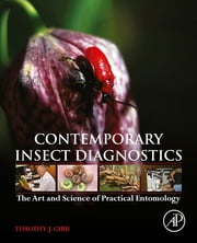 Contemporary Insect Diagnostics - The Art and Science of Practical Entomology ebook by Timothy J. Gibb