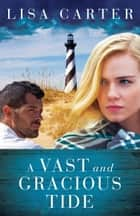 A Vast and Gracious Tide ebook by Lisa Carter