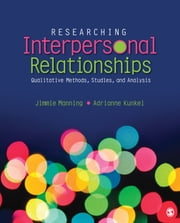 Researching Interpersonal Relationships - Qualitative Methods, Studies, and Analysis ebook by Dr. Jimmie Manning,Dr. Adrianne Kunkel