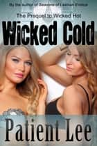 Wicked Cold: The Prequel to Wicked Hot ebook by Patient Lee
