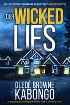 Our Wicked Lies: A Gripping Psychological Thriller with a Stunning Twist ebook by Gledé Browne Kabongo