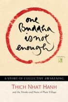 One Buddha is Not Enough - A Story of Collective Awakening ebook by Thich Nhat Hanh